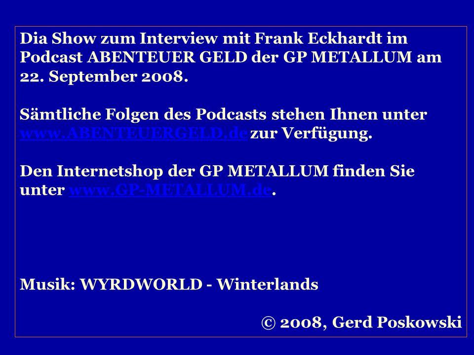 Dia Show zum Interview mit Frank Eckhardt im Podcast ABENTEUER GELD der GP METALLUM am 22. September 2008. Sämtliche Folgen des Podcasts stehen Ihnen