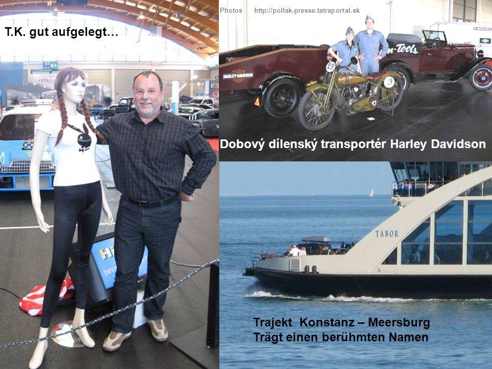 T.K. gut aufgelegt… Dobový dílenský transportér Harley Davidson Trajekt Konstanz – Meersburg Trägt einen berühmten Namen Photos http://pollak-presse.t