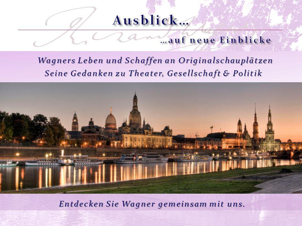Wagners Leben und Schaffen an Originalschauplätzen Entdecken Sie Wagner Seine Gedanken zu Theater, Gesellschaft & Politik gemeinsam mit uns.