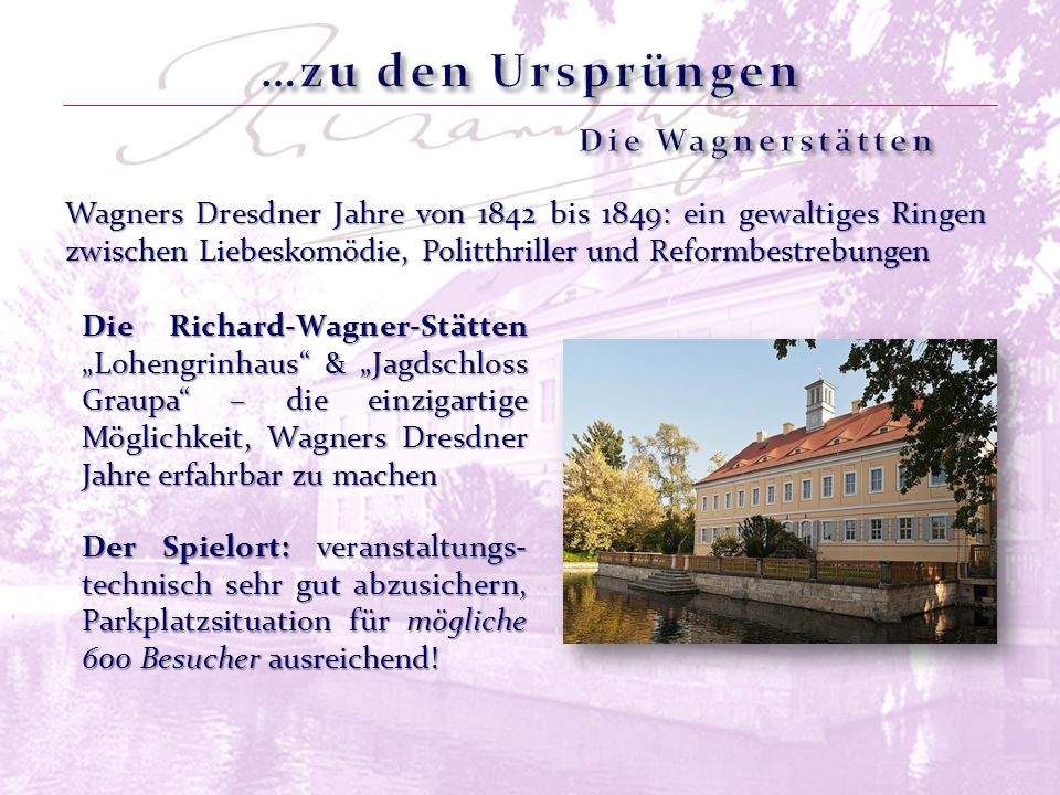 Wagners Dresdner Jahre von 1842 bis 1849: ein gewaltiges Ringen zwischen Liebeskomödie, Politthriller und Reformbestrebungen Der Spielort: veranstaltu