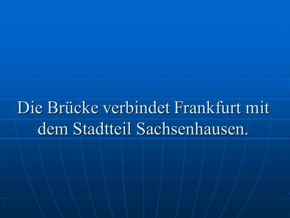 Die Brücke verbindet Frankfurt mit dem Stadtteil Sachsenhausen.