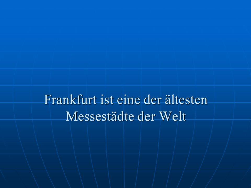 Frankfurt ist eine der ältesten Messestädte der Welt