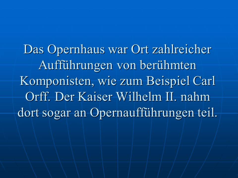 Das Opernhaus war Ort zahlreicher Aufführungen von berühmten Komponisten, wie zum Beispiel Carl Orff.