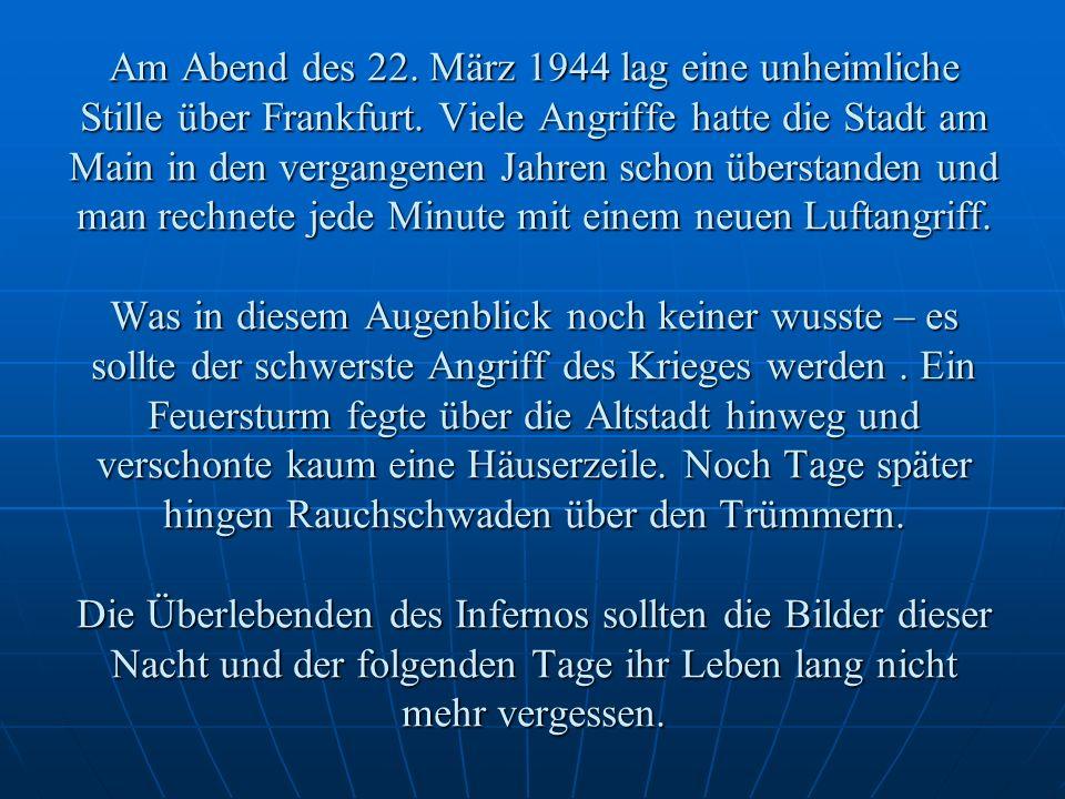Am Abend des 22. März 1944 lag eine unheimliche Stille über Frankfurt.