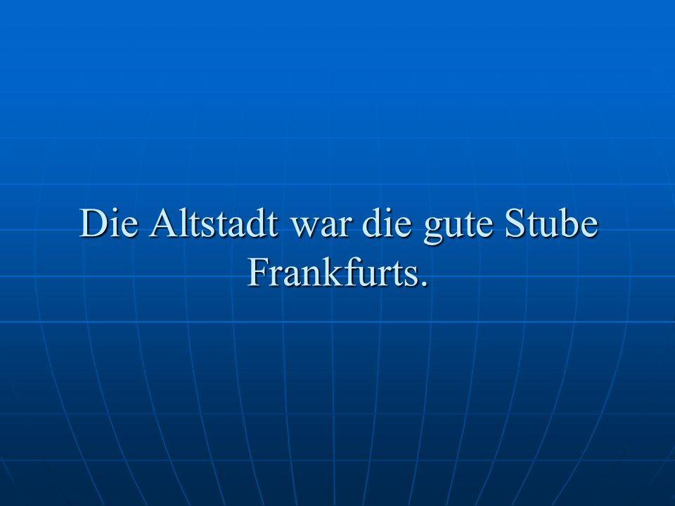 Die Altstadt war die gute Stube Frankfurts.