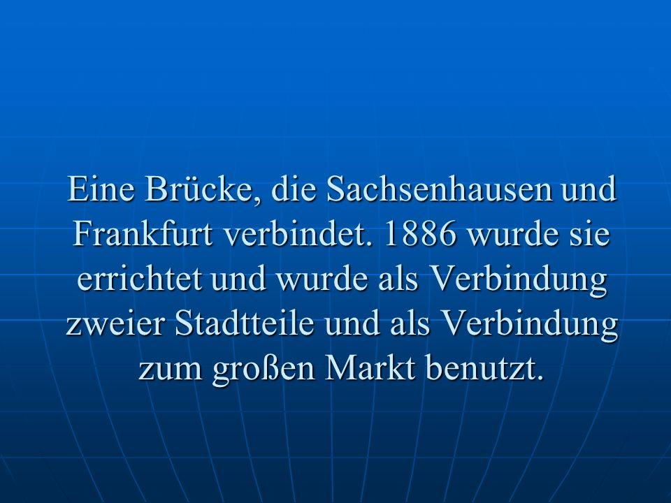 Eine Brücke, die Sachsenhausen und Frankfurt verbindet.
