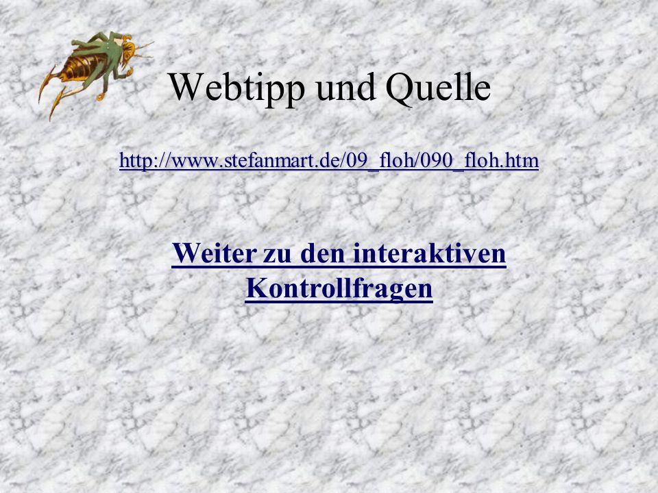 Webtipp und Quelle http://www.stefanmart.de/09_floh/090_floh.htm Weiter zu den interaktiven Kontrollfragen