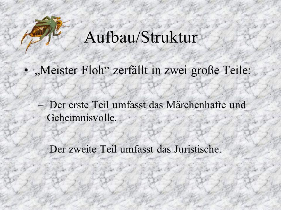 Aufbau/Struktur Meister Floh zerfällt in zwei große Teile: – Der erste Teil umfasst das Märchenhafte und Geheimnisvolle.