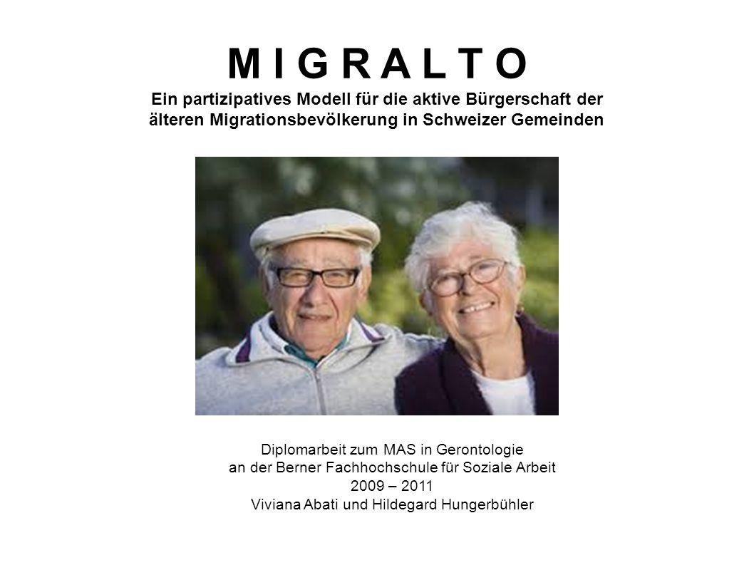 M I G R A L T O Ein partizipatives Modell für die aktive Bürgerschaft der älteren Migrationsbevölkerung in Schweizer Gemeinden Diplomarbeit zum MAS in
