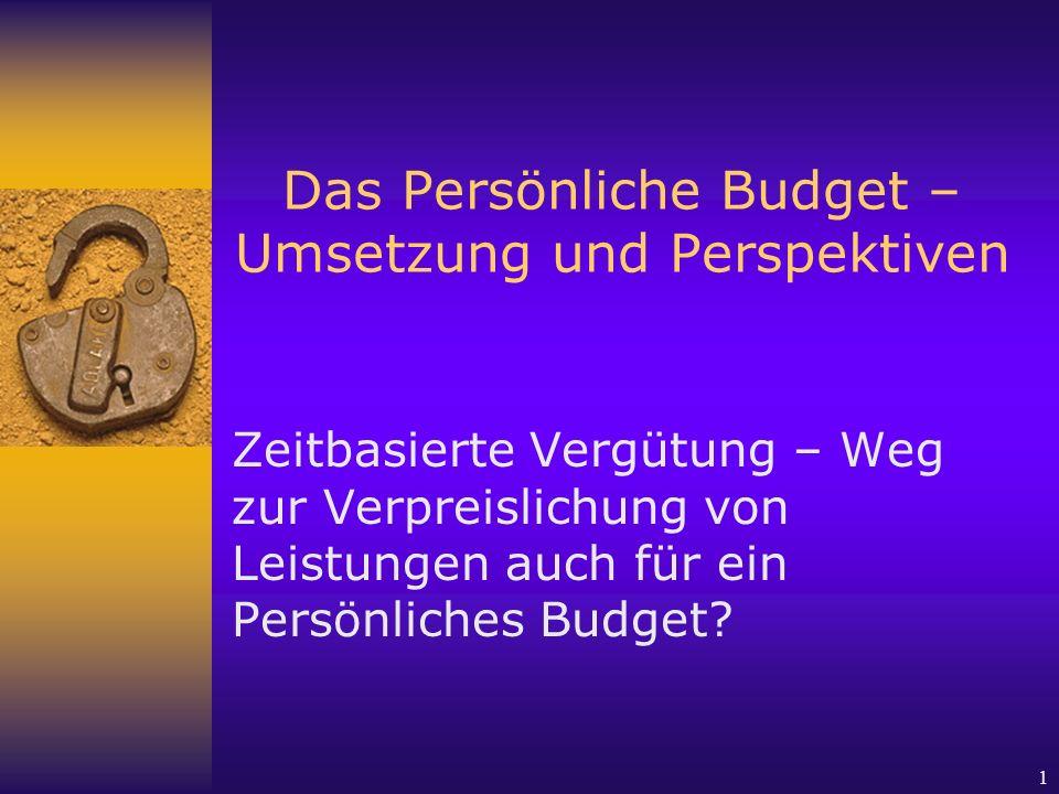 1 Das Persönliche Budget – Umsetzung und Perspektiven Zeitbasierte Vergütung – Weg zur Verpreislichung von Leistungen auch für ein Persönliches Budget