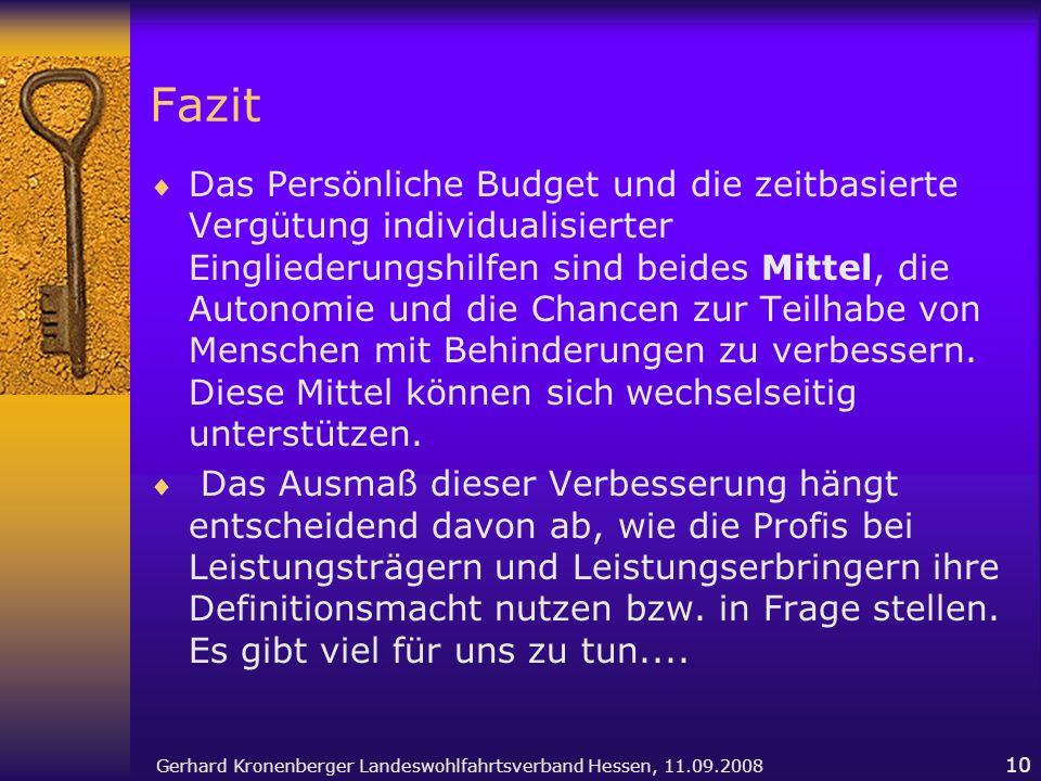 Gerhard Kronenberger Landeswohlfahrtsverband Hessen, 11.09.2008 10 Fazit Das Persönliche Budget und die zeitbasierte Vergütung individualisierter Eing