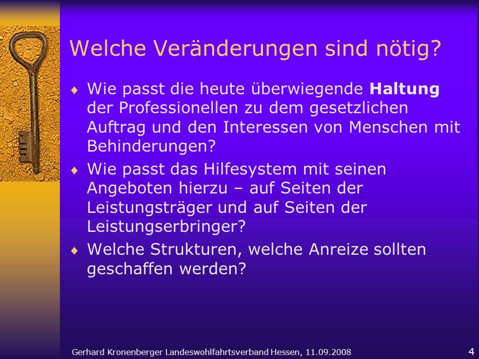 Gerhard Kronenberger Landeswohlfahrtsverband Hessen, 11.09.2008 4 Welche Veränderungen sind nötig? Wie passt die heute überwiegende Haltung der Profes