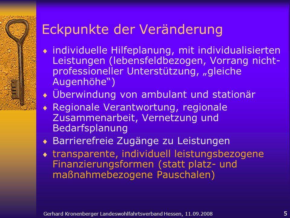 Gerhard Kronenberger Landeswohlfahrtsverband Hessen, 11.09.2008 5 Eckpunkte der Veränderung individuelle Hilfeplanung, mit individualisierten Leistung