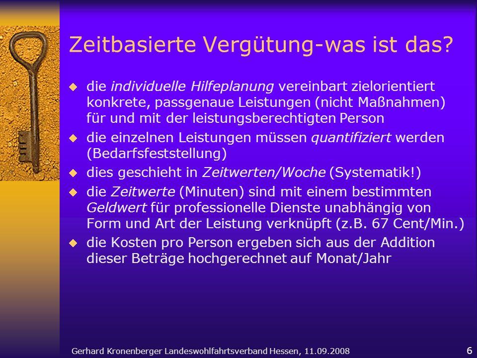 Gerhard Kronenberger Landeswohlfahrtsverband Hessen, 11.09.2008 6 Zeitbasierte Vergütung-was ist das? die individuelle Hilfeplanung vereinbart zielori