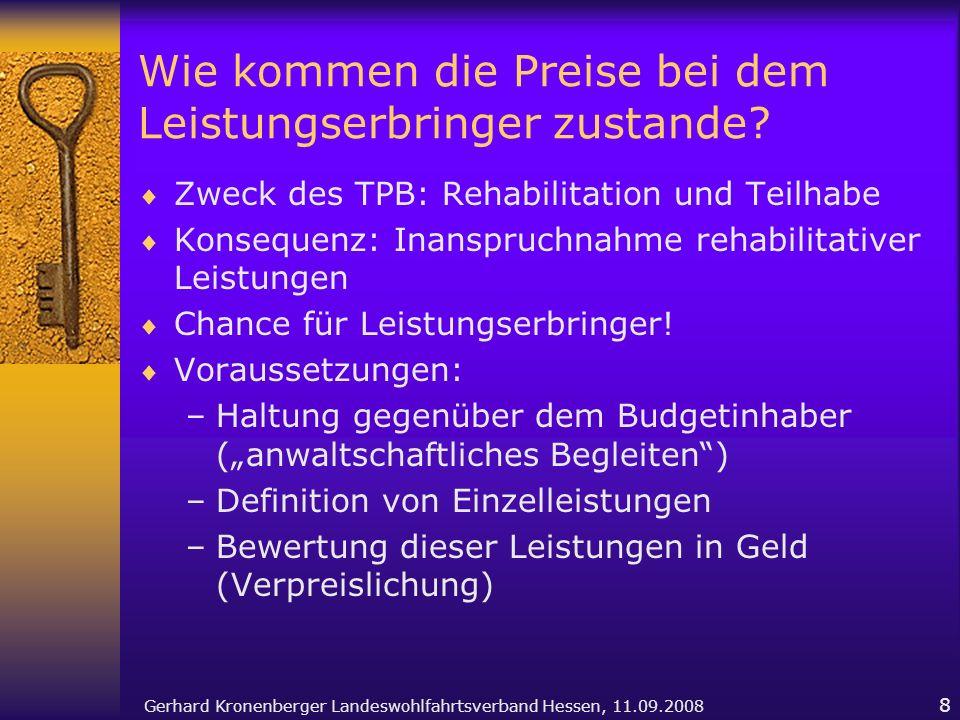 Gerhard Kronenberger Landeswohlfahrtsverband Hessen, 11.09.2008 8 Wie kommen die Preise bei dem Leistungserbringer zustande? Zweck des TPB: Rehabilita