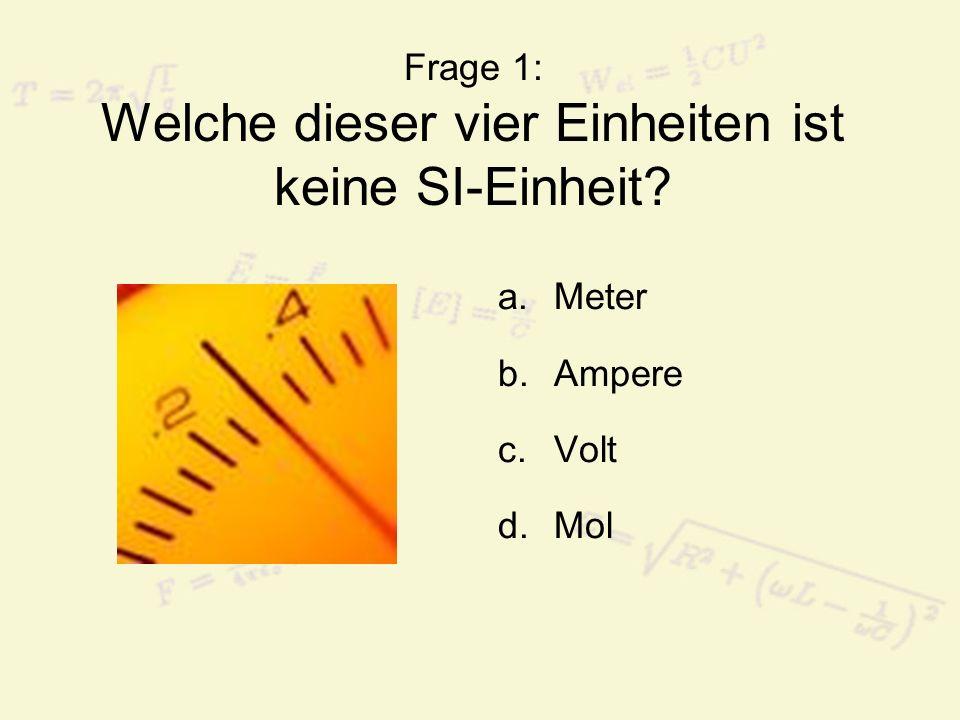 Frage 2: Die SI-Einheit der Temperatur ist... a.Fahrenheit b.Kelvin c.Grad Celsius d.Grad