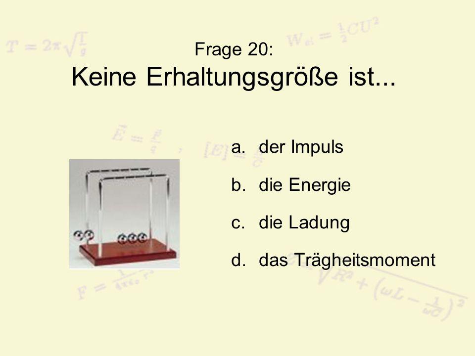Frage 21: Keine Form der Energie ist....