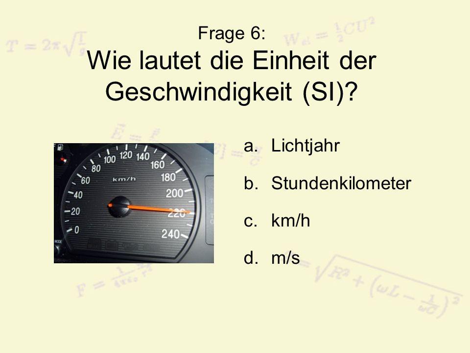 Frage 7: Wie lautet die Einheit der Beschleunigung? a.m/s b.m c.m/s² d.m²/s²
