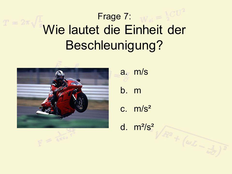 Frage 8: Was ist das Zeichen der Beschleunigung? a.a b.v c.g d.s