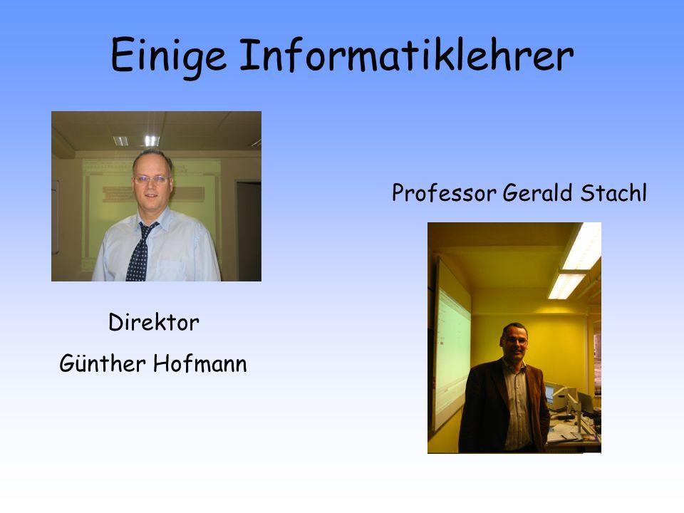 Einige Informatiklehrer Direktor Günther Hofmann Professor Gerald Stachl