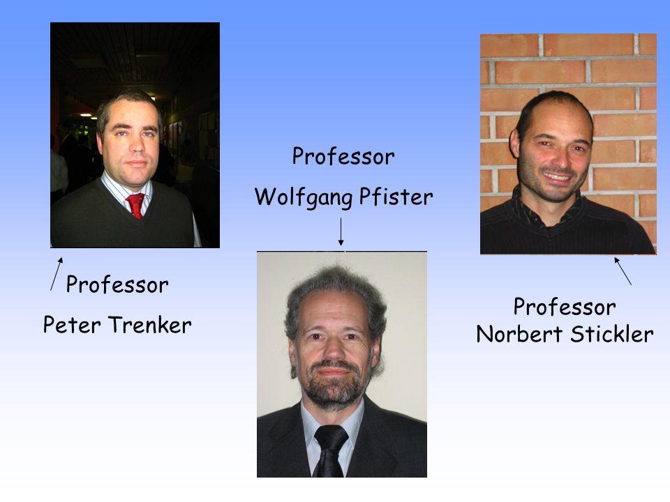 Professor Norbert Stickler Professor Peter Trenker Professor Wolfgang Pfister