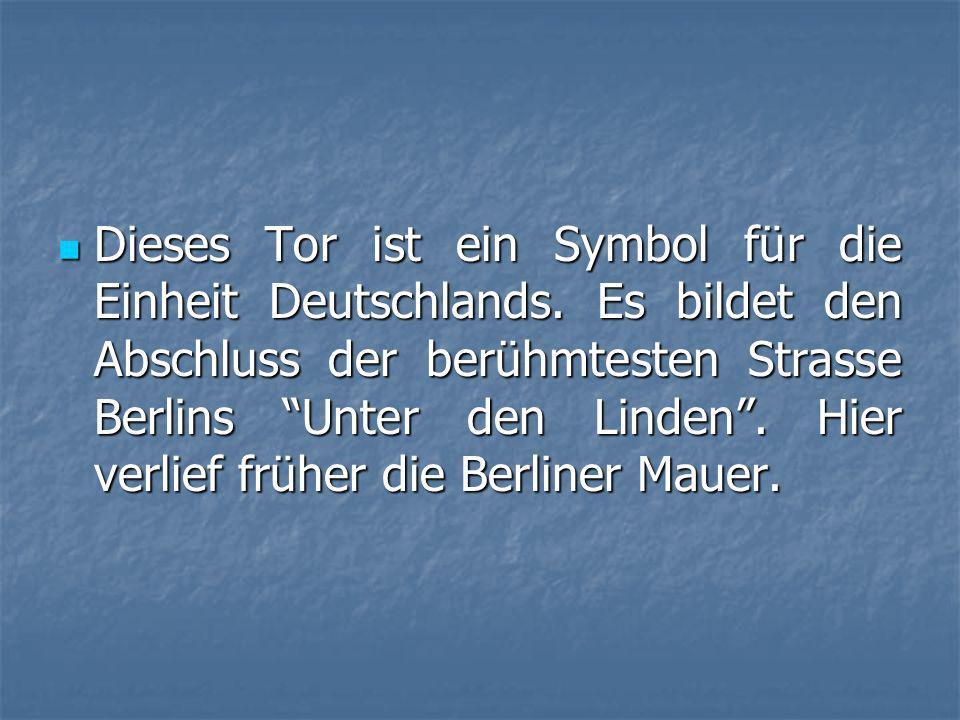 Dieses Tor ist ein Symbol für die Einheit Deutschlands.