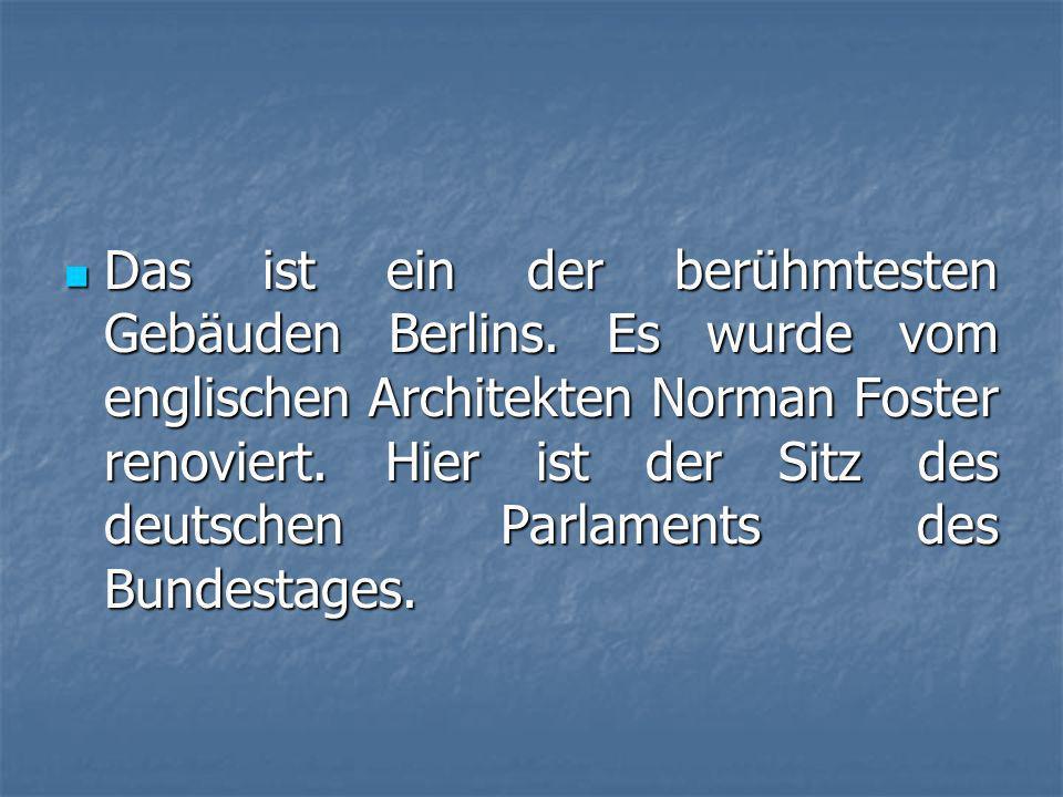 Das ist ein der berühmtesten Gebäuden Berlins.