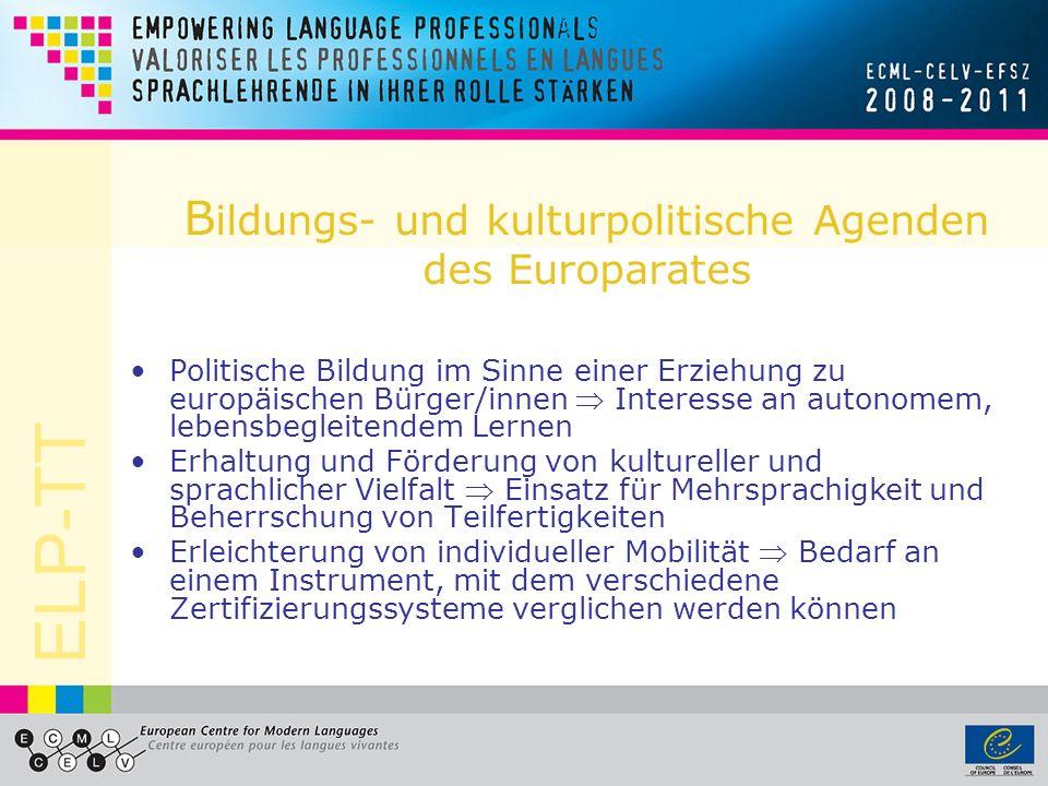 ELP-TT B ildungs- und kulturpolitische Agenden des Europarates Politische Bildung im Sinne einer Erziehung zu europäischen Bürger/innen Interesse an a