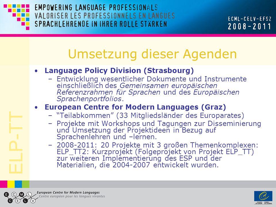 ELP-TT Umsetzung dieser Agenden Language Policy Division (Strasbourg) –Entwicklung wesentlicher Dokumente und Instrumente einschließlich des Gemeinsamen europäischen Referenzrahmen für Sprachen und des Europäischen Sprachenportfolios.