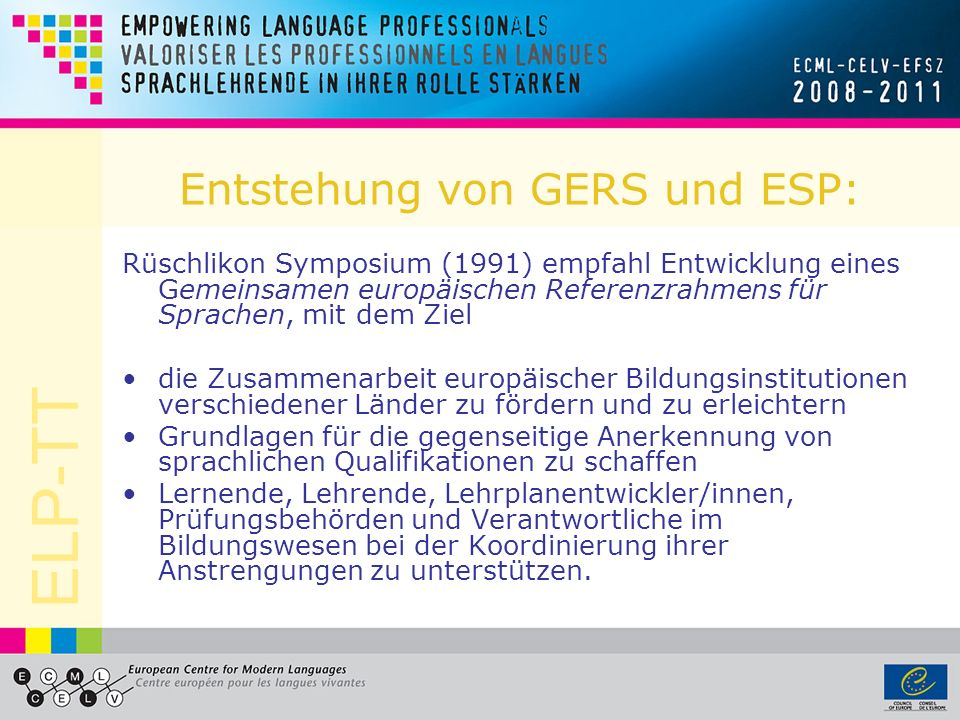 ELP-TT Entstehung von GERS und ESP: Rüschlikon Symposium (1991) empfahl Entwicklung eines Gemeinsamen europäischen Referenzrahmens für Sprachen, mit d
