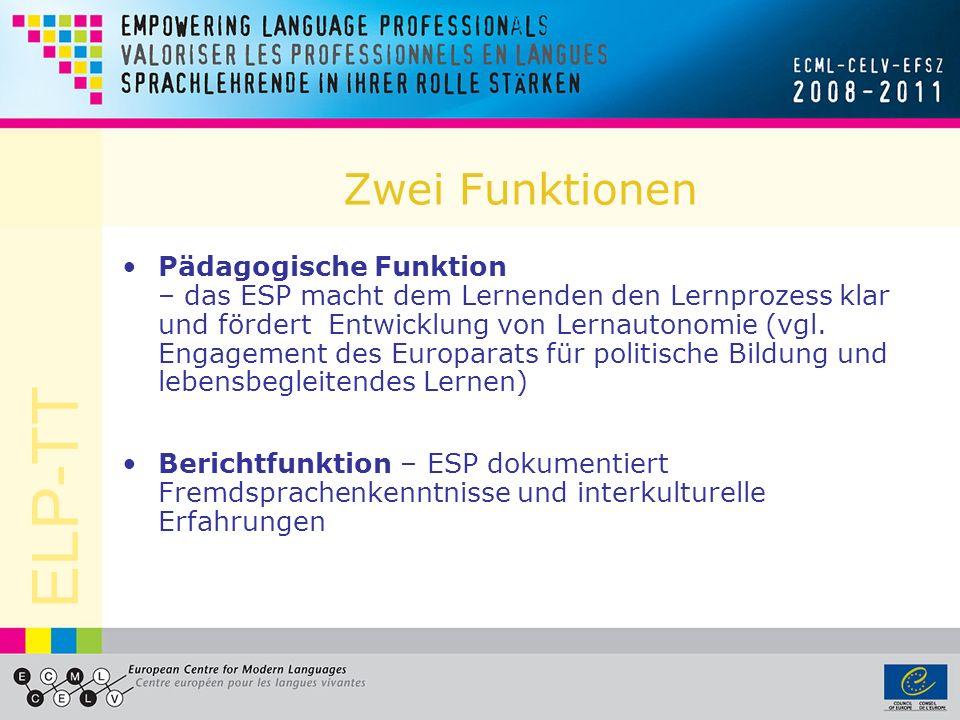 ELP-TT Zwei Funktionen Pädagogische Funktion – das ESP macht dem Lernenden den Lernprozess klar und fördert Entwicklung von Lernautonomie (vgl.