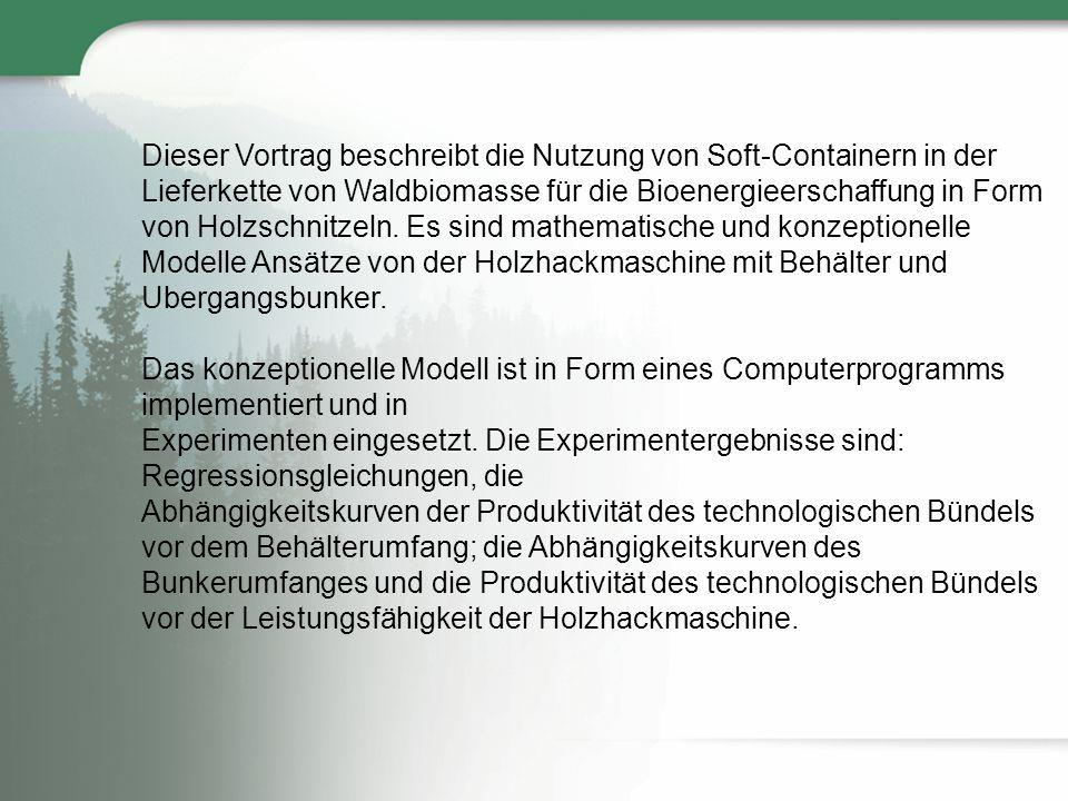 Dieser Vortrag beschreibt die Nutzung von Soft-Containern in der Lieferkette von Waldbiomasse für die Bioenergieerschaffung in Form von Holzschnitzeln.