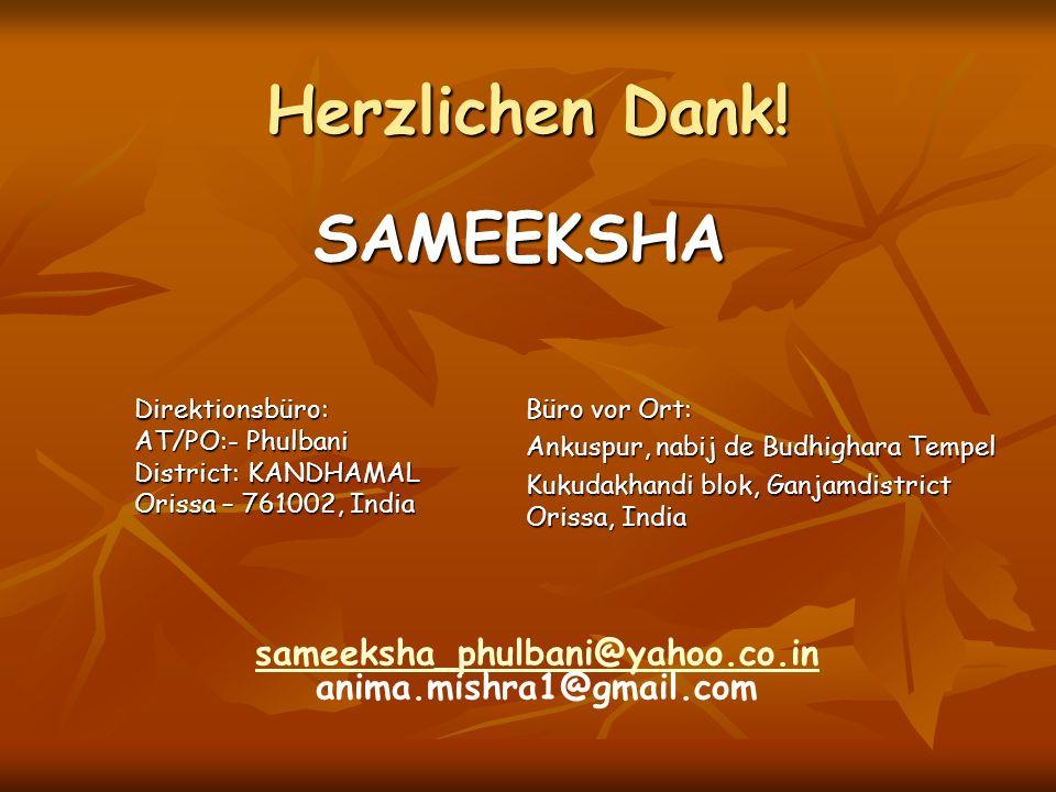 Herzlichen Dank! SAMEEKSHA Direktionsbüro: AT/PO:- Phulbani District: KANDHAMAL Orissa – 761002, India Büro vor Ort: Ankuspur, nabij de Budhighara Tem