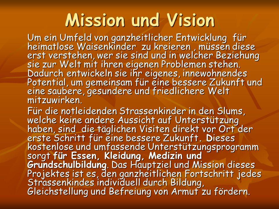 Mission und Vision Um ein Umfeld von ganzheitlicher Entwicklung für heimatlose Waisenkinder zu kreieren, müssen diese erst verstehen, wer sie sind und in welcher Beziehung sie zur Welt mit ihren eigenen Problemen stehen.