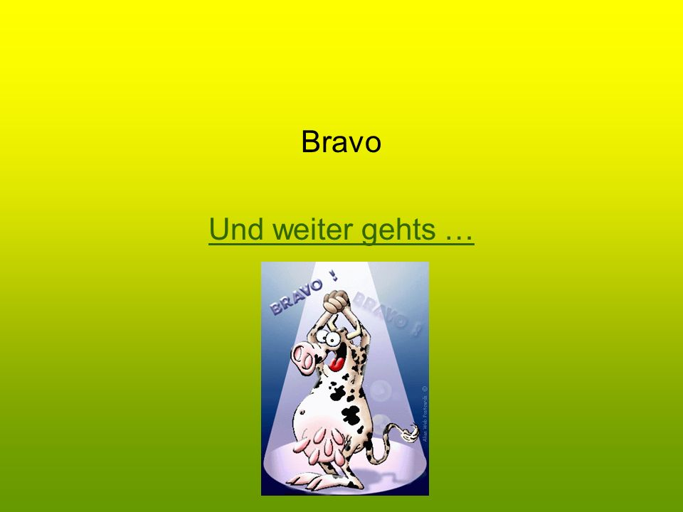 Bravo Und weiter gehts …