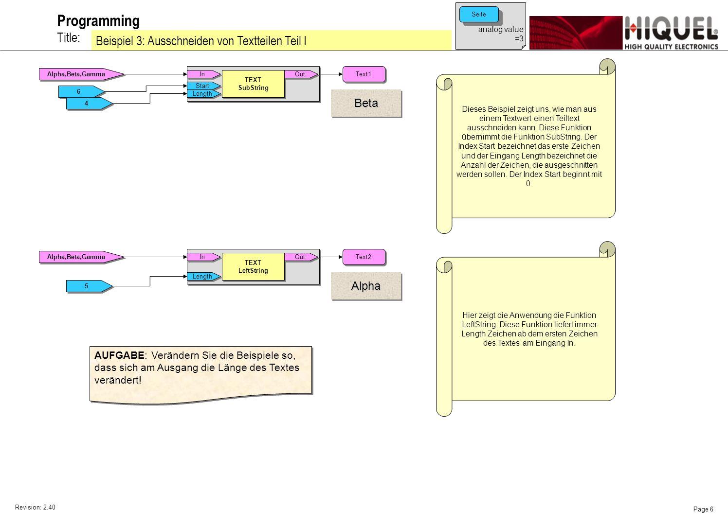 Revision: 2.40 Page 6 Title: Programming Beispiel 3: Ausschneiden von Textteilen Teil I Dieses Beispiel zeigt uns, wie man aus einem Textwert einen Teiltext ausschneiden kann.