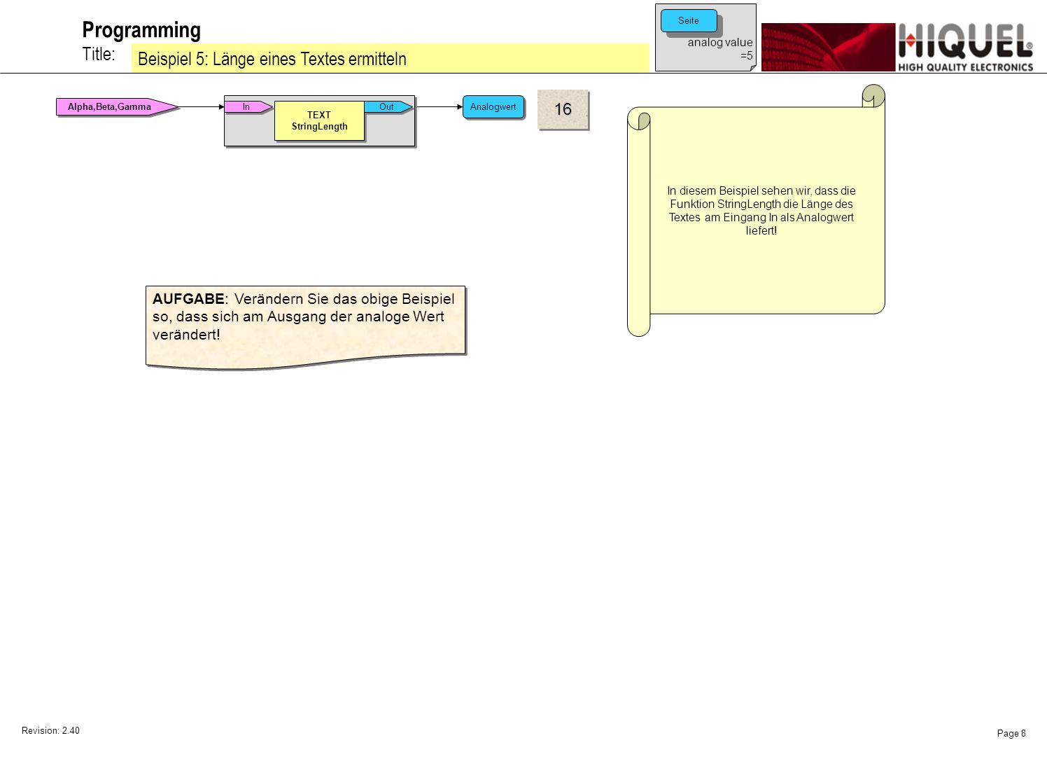 Revision: 2.40 Page 8 Title: Programming Beispiel 5: Länge eines Textes ermitteln In diesem Beispiel sehen wir, dass die Funktion StringLength die Länge des Textes am Eingang In als Analogwert liefert.