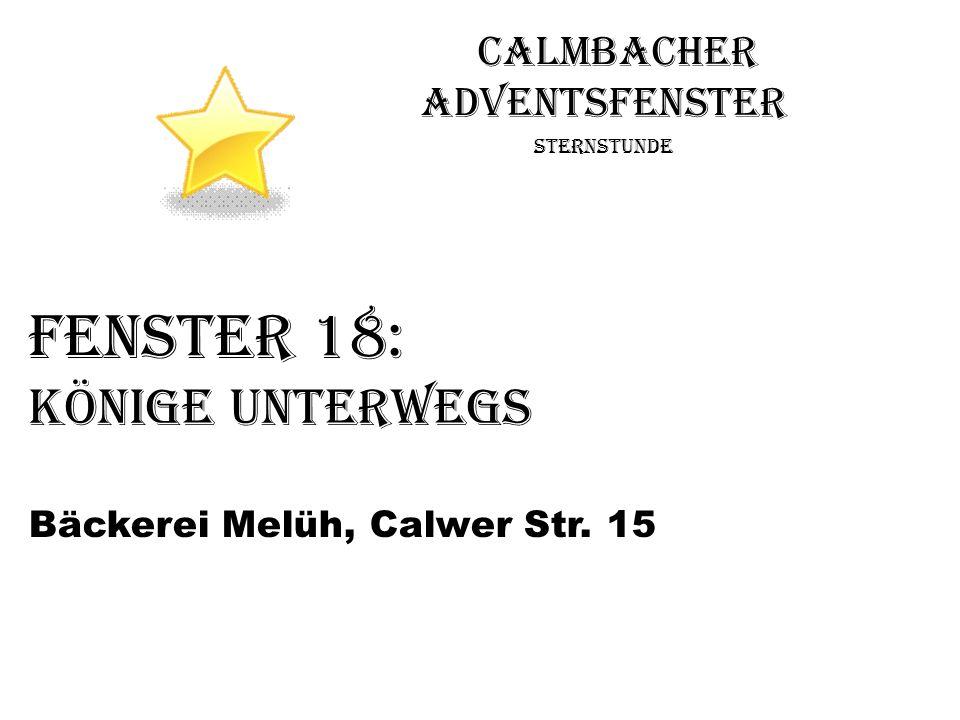 Calmbacher Adventsfenster Sternstunde Fenster 18: Könige unterwegs Bäckerei Melüh, Calwer Str. 15
