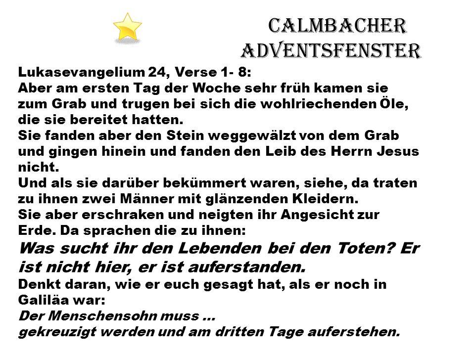 Calmbacher Adventsfenster Lukasevangelium 24, Verse 1- 8: Aber am ersten Tag der Woche sehr früh kamen sie zum Grab und trugen bei sich die wohlrieche