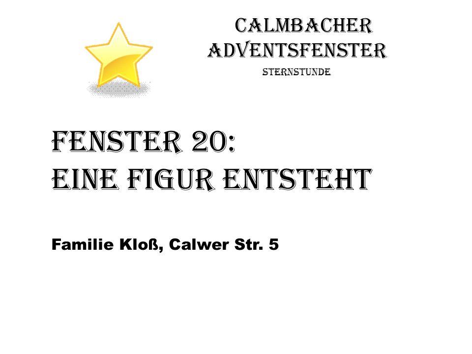 Calmbacher Adventsfenster Sternstunde Fenster 20: Eine Figur entsteht Familie Kloß, Calwer Str. 5