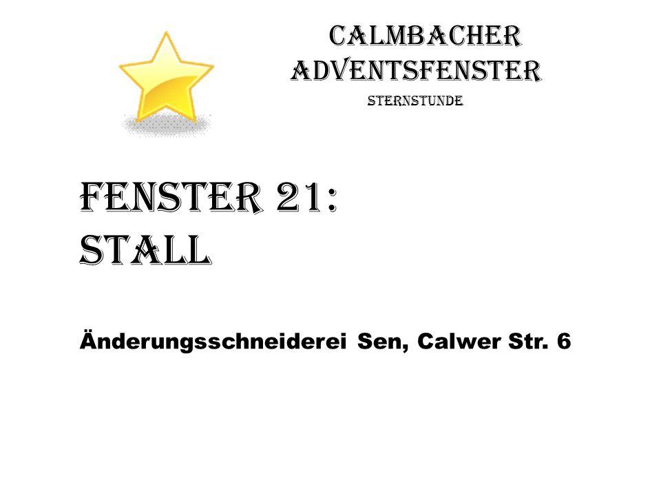 Calmbacher Adventsfenster Sternstunde Fenster 21: Stall Änderungsschneiderei Sen, Calwer Str. 6