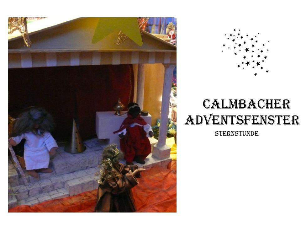 Calmbacher Adventsfenster Sternstunde Matthäus, Kapital 2, Verse 7 bis 9: … Dann schickte Herodes die Könige nach Bethlehem und sagte: gehet hin und erkundigt Euch nach dem Kind und wenn ihr es gefunden habt, gebt mir Nachricht.