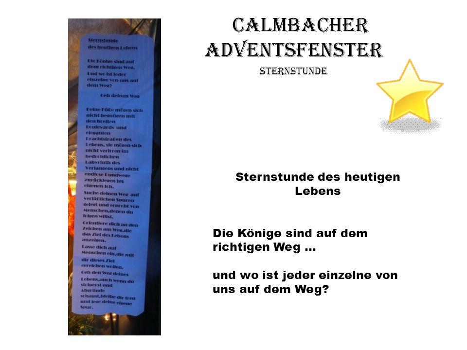 Calmbacher Adventsfenster Sternstunde Sternstunde des heutigen Lebens Die Könige sind auf dem richtigen Weg … und wo ist jeder einzelne von uns auf de