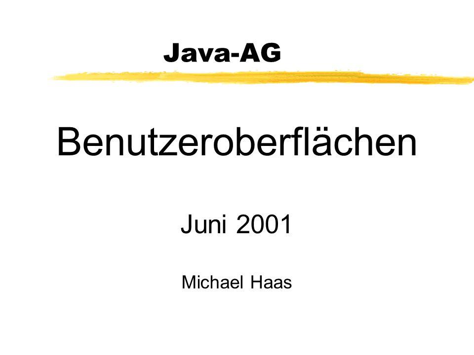 Java-AG Benutzeroberflächen Juni 2001 Michael Haas