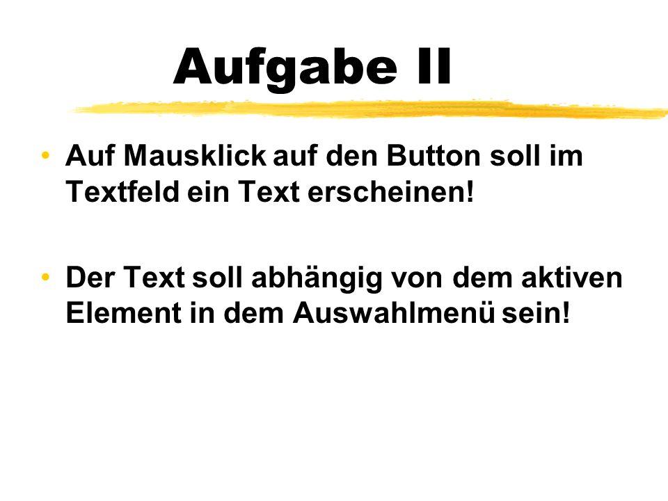 Aufgabe II Auf Mausklick auf den Button soll im Textfeld ein Text erscheinen.