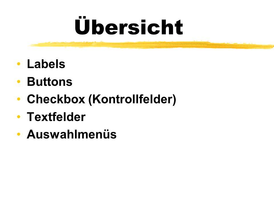 Übersicht Labels Buttons Checkbox (Kontrollfelder) Textfelder Auswahlmenüs