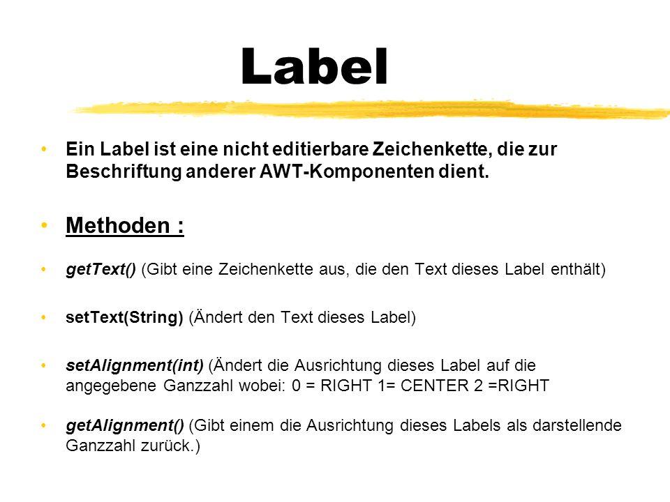 Label Ein Label ist eine nicht editierbare Zeichenkette, die zur Beschriftung anderer AWT-Komponenten dient.