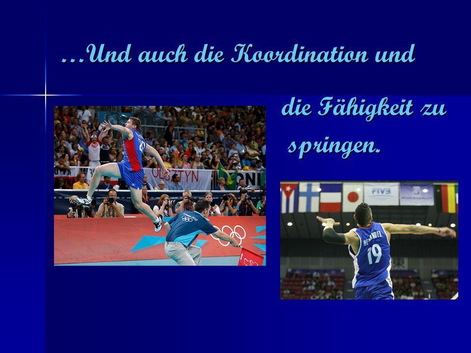 …Und auch die Koordination und die Fähigkeit zu springen. springen.
