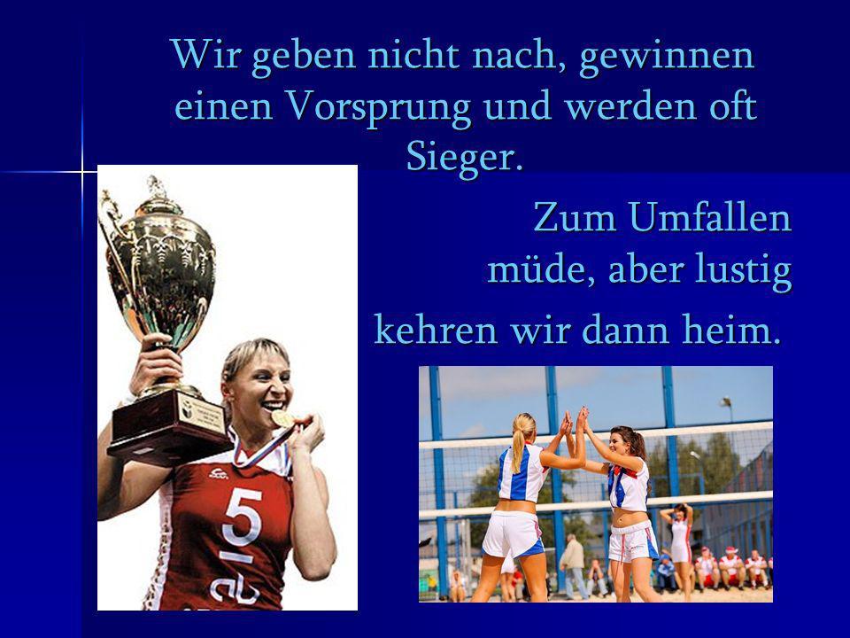Wir geben nicht nach, gewinnen einen Vorsprung und werden oft Sieger. Wir geben nicht nach, gewinnen einen Vorsprung und werden oft Sieger. Zum Umfall