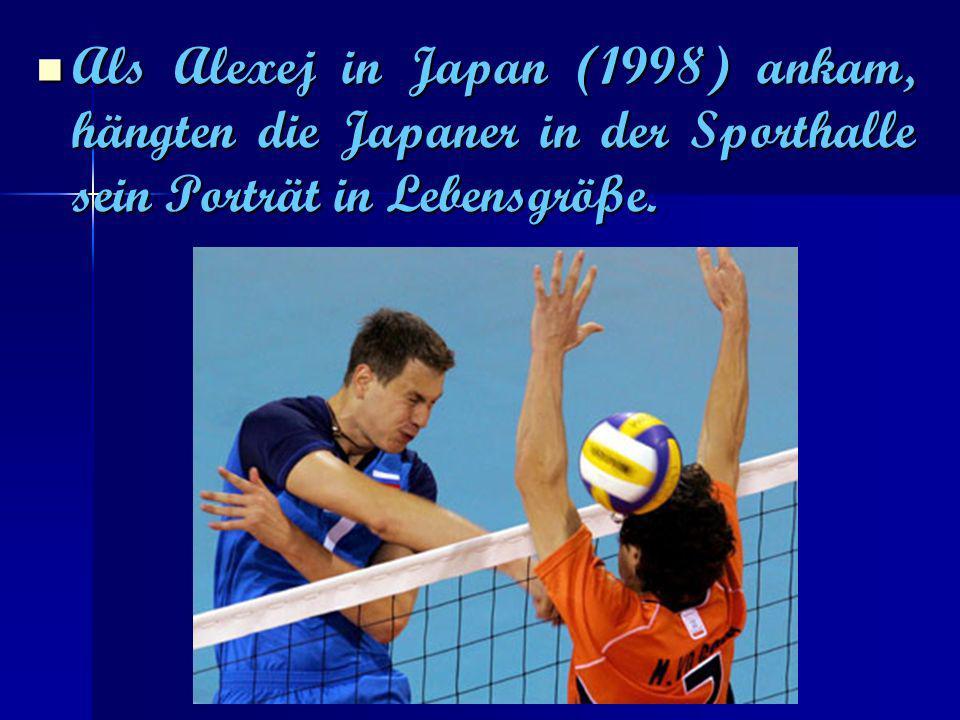 Als Alexej in Japan (1998) ankam, hängten die Japaner in der Sporthalle sein Porträt in Lebensgröße. Als Alexej in Japan (1998) ankam, hängten die Jap